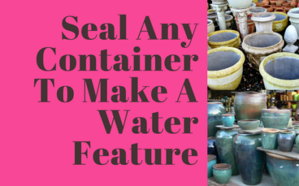 Seal Any Container To Make A Water Feature