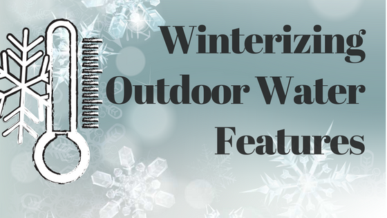 Winterizing Outdoor Water Features
